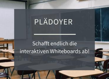 Plädoyer: Schafft die interaktiven Whiteboards ab